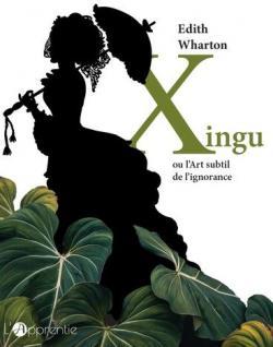 Xingu ou l\'Art subtil de l\'ignorance par Edith Wharton
