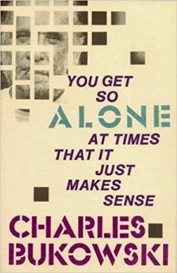 You Get So Alone at Times par Charles Bukowski