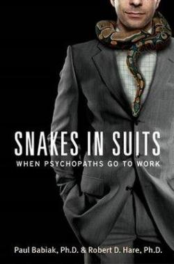 Snakes in Suits: When Psychopaths Go to Work par Paul Babiak