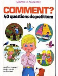 Comment ? 40 questions de petit Tom par Alain Grée