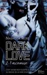 Dark Love, tome 2 : Fascination par Rose