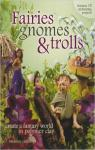 Fairies Gnomes & Trolls: Create A Fantasy World in Polymer Clay par Carlson