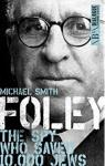Foley : The Spy Who Saved 10.000 Jews par Smith