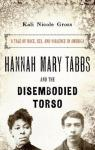Hannah Mary Tabbs and the Disembodied Torso par Gross