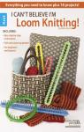I Can't Believe I'm Loom Knitting! par Norris
