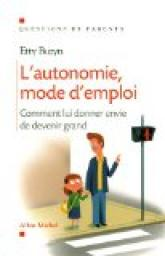 L'autonomie, mode d'emploi- comment lui donner envie de devenir grand par Albin Michel