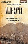 Man-Eater: The Life and Legend of an American Cannibal par Schechter