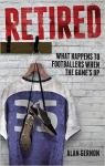 Retired: What Footballers Do When the Game's Up par Gernon