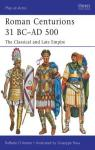 Roman Centurions 31 BC–AD 500 The Classical and Late Empire par D'Amato