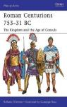 Roman Centurions 753–31 BC The Kingdom and the Age of Consuls par D'Amato