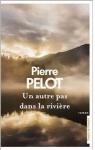 Un autre pas dans la rivière... par Pierre Pelot