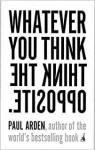 Whatever You Think, Think the Opposite par Arden
