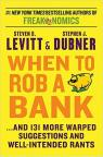 When to rob a bank : ...and 131 more warped suggestions and well-intended rants par Levitt