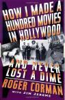 How I Made A Hundred Movies In Hollywood And Never Lost A Dime par Corman