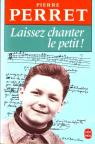 Laissez chanter le petit ! par Perret
