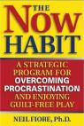 The Now Habit: A Strategic Program for Overcoming Procrastination and Enjoying Guilt-Free Play par Fiore