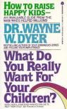What Do You Really Want for Your Children? par Dyer